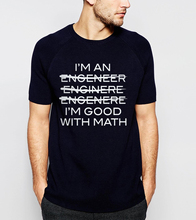 Funny Slogan Men T-Shirt I'm An Engineer I'm Good With Math Letters Casual O-Neck Tshirt 2017 New Summer Hip Hop Style Tops Tees