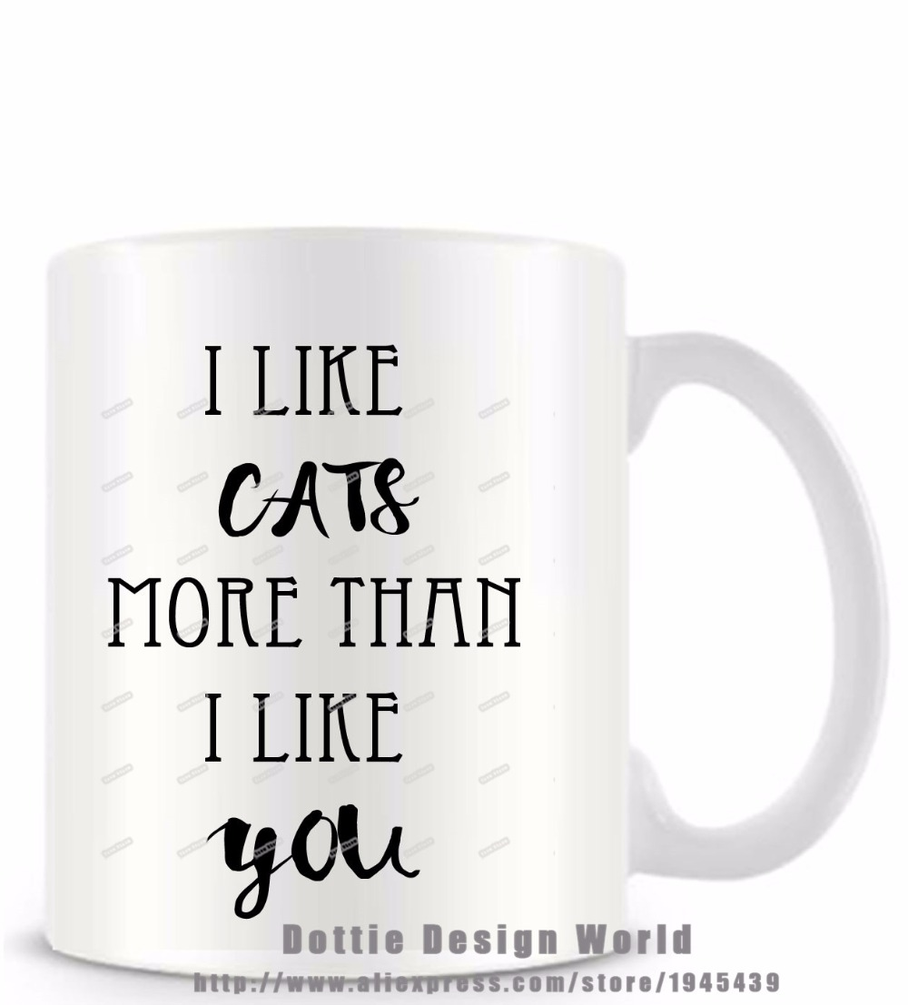 I Like cats more than like you 11oz white coffee tea milk cup funny novelty travel mug Personalized Cat Easter Birthday gifts(China (Mainland))
