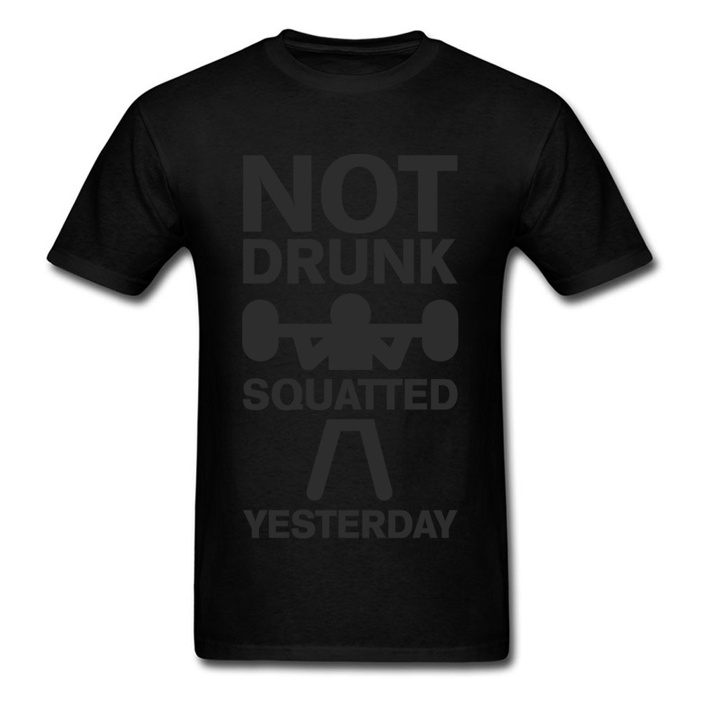 Design Top T-shirts Brand Crewneck Not Drunk. Squatted Yesterday 100% Cotton Men Tops T Shirt Crazy Short Sleeve Top T-shirts Not Drunk. Squatted Yesterday black