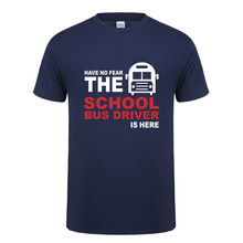 New Have no Fear The School Bus Driver is here T Shirt Man Summer Fashion Short Sleeve Cotton T Shirts Men Mans T-shirt OT-888(China)