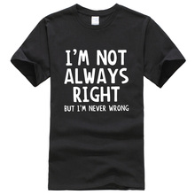 I'm Not Always Right But I'm Never Wrong men's fitness t-shirts Fashion hip-hop funny Attitude Tee TShirt homme casual tops 2017(China)
