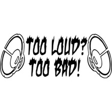 15X6CM MUSIC TOO LOUD TOO BAD Funny Vinyl Decal Black/Silver Motorcycle Car Sticker S8-0431
