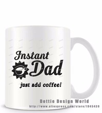 DIY 2017 new Instant Dad just add coffee funny novelty travel mugs coffee milk tea cup Personalized Birthday Easter gifts 11oz(China)