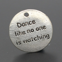 25*2MM Dance like no one is watching Round Alloy Word Charms Wholesale Massage Charm
