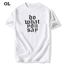 New arrival t-shirt Fashion Do what you say Design T Shirt Men's INS white t-shirt male Custom Printed Tshirts Tops Tees(China)