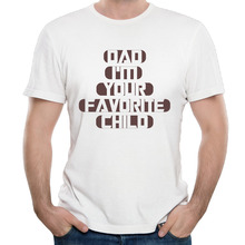 Dad I'm Your Favorite Child t shirts short sleeve young men Funny best family