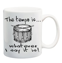 THE TEMPO IS... WHATEVER I SAY IT IS! Mug cup home decal milk beer cups procelain tea cup ceramic coffee mugs tea mugs drinkware