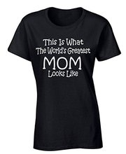 Custom Design Your Own Shirt Women's This Is What The World's Greatest Mom Looks Like T-shirt Cool Shirt Apparel Print Tees
