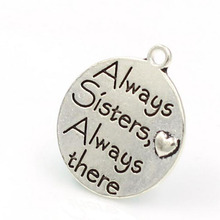 "25mm Antique Silver Color Word"" Always Sisters, Always there"" Round Pendant Charm Alloy DIY(China)"