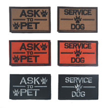 ASK PET SERVICE DOG K9 Badge Tactical Patch Morale Patches Hook & Loop 3D 100% Embroidery Badge Military Army Badges