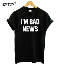 Im bad News Letters Print Women Tshirt Cotton Funny t Shirt For Lady Girl Top Tee Hipster Tumblr Drop Ship HH-326(China)