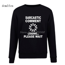 Sarcastic Comment Loading Hoodie Spring Autumn Casual Cotton Thicken Fleece Male Pullover Mens O-neck Sweatshirt(China)