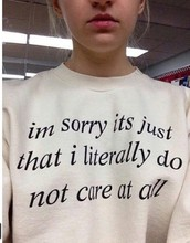 im sorry its just that i literally do not care at all funny Crewneck Sweatshirts Fashion Clothing Jumper Women Men Sweat