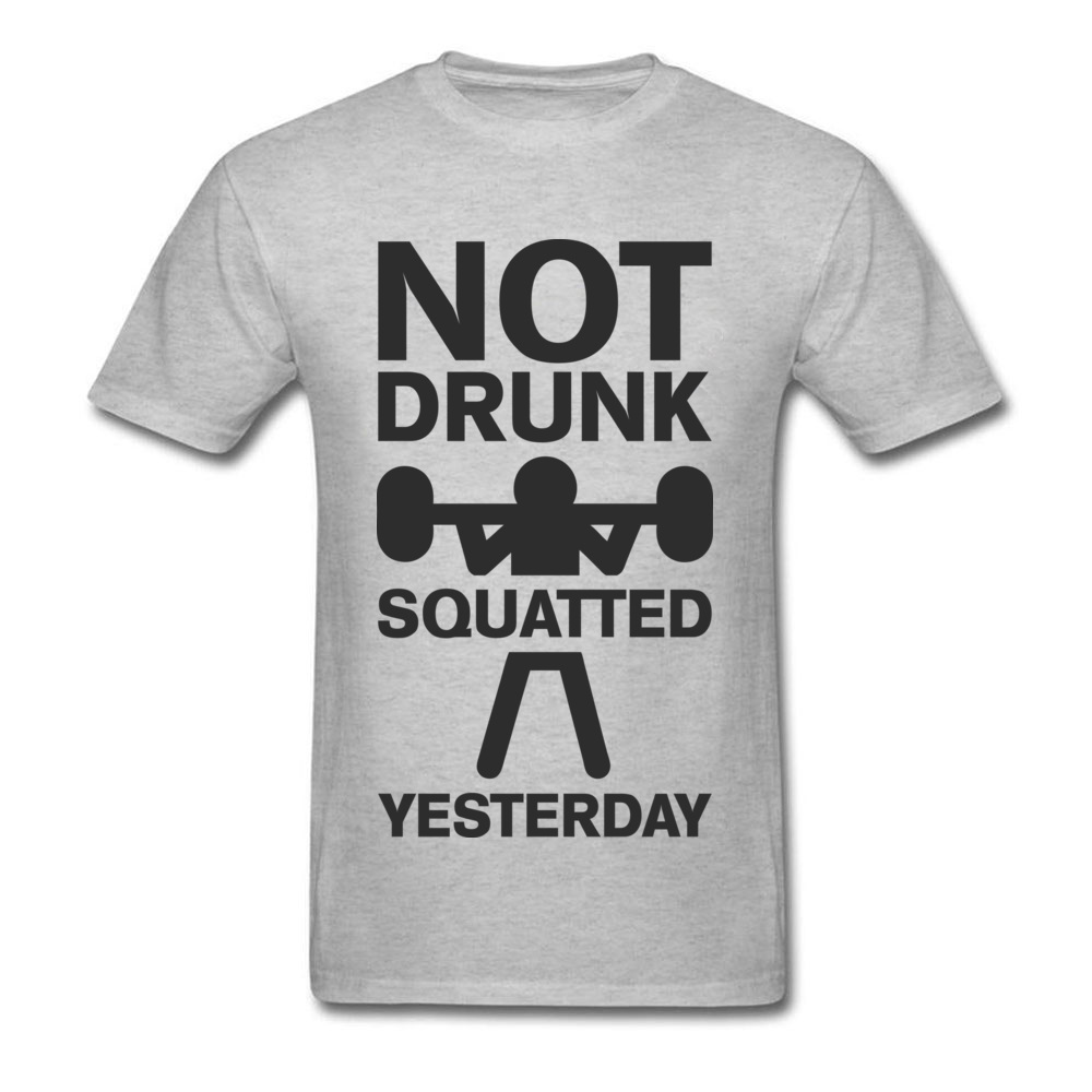 Design Top T-shirts Brand Crewneck Not Drunk. Squatted Yesterday 100% Cotton Men Tops T Shirt Crazy Short Sleeve Top T-shirts Not Drunk. Squatted Yesterday grey