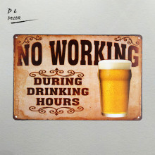 DL- No Working During Drinking Hours Beer Retro metal Aluminium neon Sign vintage home decor shabby chic wall sticker plaque(China)