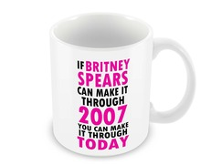 If Britney Spears Can Make It Through 2007 mug Coffee Mug Tea mugen home decal beer