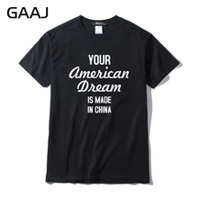 Your American Dream is made in China Men T Shirts Clothing Tshirt Print Letter T-shirts For Man Male Tees Fashion Printed Brand(China)