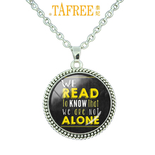 TAFREE 2017 Teacher's Day gifts Necklace we read to know that we are not alone Glass general clipart men women jewelry CT692
