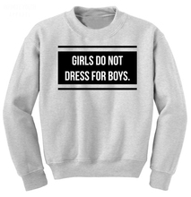 Girls don't dress for boys Crewneck Sweatshirts Women Men Fashion Clothing Outfits Jumper  Tops Hoodie Sweats