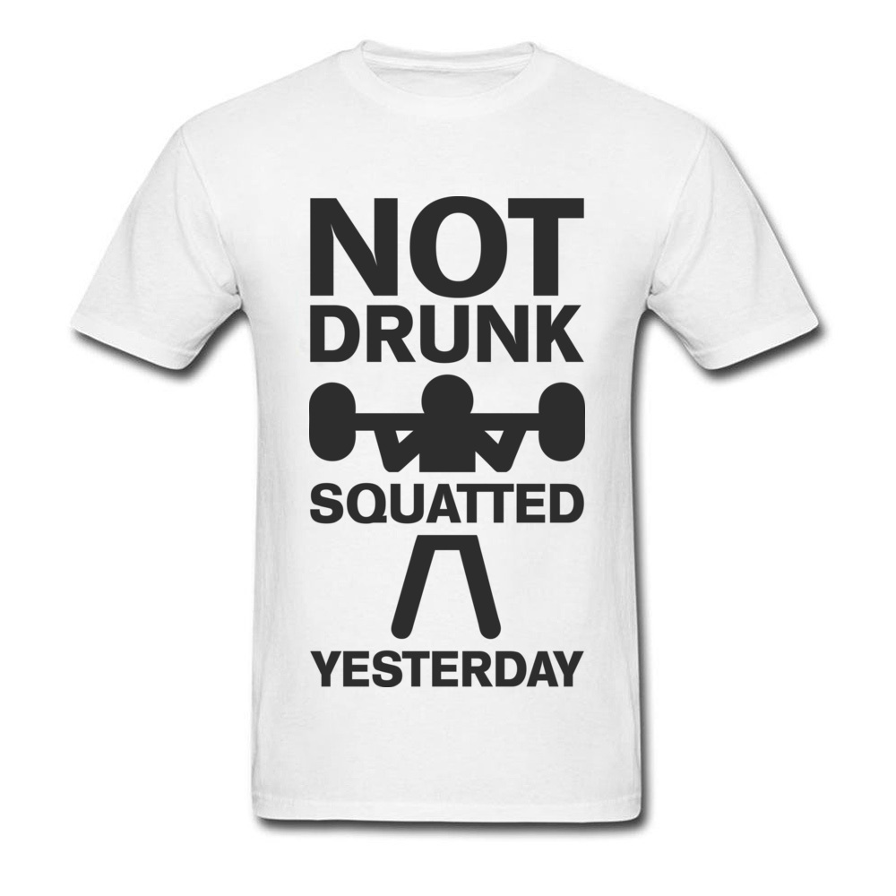 Design Top T-shirts Brand Crewneck Not Drunk. Squatted Yesterday 100% Cotton Men Tops T Shirt Crazy Short Sleeve Top T-shirts Not Drunk. Squatted Yesterday white