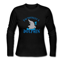 Fashion Cool Style I'm Totally A Dolphin T Shirts Women O Neck Cool Printed Woman Tops Tee Long Sleeve Female t-shirt Euro Size