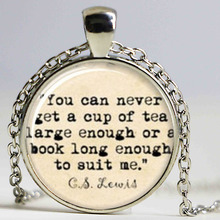 CS Lewis , 'Cup of tea large enough or a book long enough to suit me' Book Lover Necklace(China)