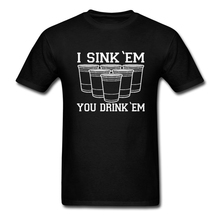 Classic Round Neck Adult Man I Sink Em You Drink Em Beer Pong T Shirts Letter classic t shirt  Teenage casual Tops