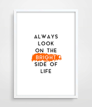 Typographic Print Always Look On The Bright Side Of Life Funny Quote Valentines Day Gift Poster Print Black and White picture