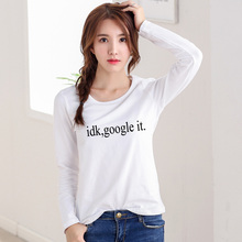 2016 Casual Autumn Tops idk google it Letter Print T-shirt Women T shirt Camisetas Mujer Fashion O-Neck Long Sleeve Femme(China)