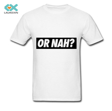 Mens T-shirts Or Nah Tops Fashion Persional Custom Casual Men's Tees 100% Cotton High Quality Graphic Printed Brusas Plus Sizes
