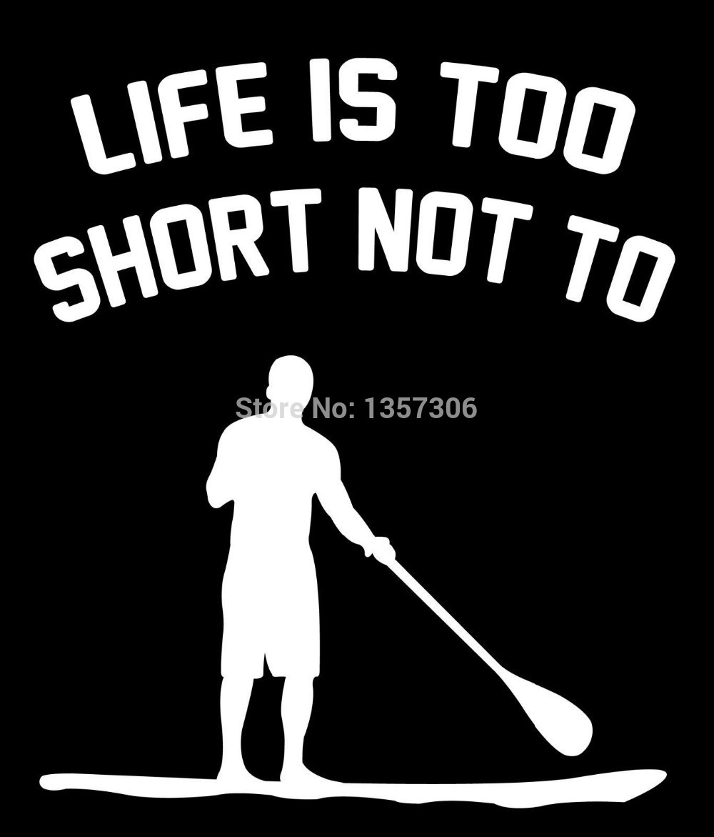 Hot Sale Life Is Too Short Vinyl Decal Car Window Sticker Surf Paddle Board Sup Man 9 Colors(China (Mainland))
