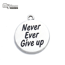 my shape Silver Plated Never Ever Give up Inspirational Word Quote charms for handmade Jewelry Making round disc message pendant(China)