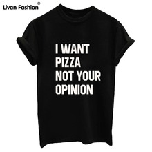 I WANT PIZZA NOT YOUR OPINION Women Letters Print T shirt Cotton Casual Shirt For Lady White Black Top Tees T Shirts ip