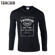 TARCHIIA 2017 new boy men Long Sleeve i wanna be drunk male t shirt tshirt Men's T-Shirt 100% Cotton Plus Size Homme