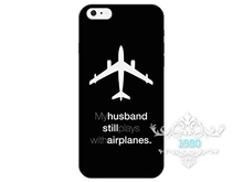 My Husband Still Plays with Airplanes mobile phone cover case for iPhone 4S 5S 5C 6S 6S Plus 7 7Plus Samsung Galaxy S4 S5 S6 S7