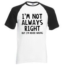 Funny Attitude I'm Not Always Right-But I'm Never Wrong letters print t shirt 2017 new summer 100% cotton raglan men t-shirts