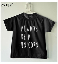 Always be a unicorn Letters Print Kids t shirt Boy Girl shirt Casual Children Toddler Clothes Funny Top Tees Drop Ship Z-5(China)