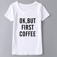 2017 high quality women tops ok but first coffee letter print gray tee shirts femme clothing camisetas y tops graphic funny tees(China)