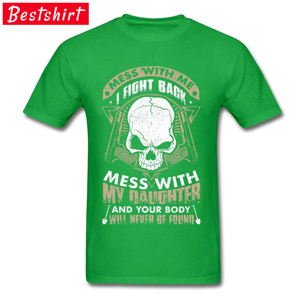 MESS WITH MY DAUGHTER AND11431 Cotton Mens Short Sleeve Tees cosie Mother Day T Shirts Custom Tops & Tees 2018 Hot Sale Crewneck MESS WITH MY DAUGHTER AND11431 green