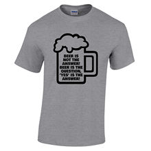 Print Summer Casual O-Neck Short Sleeve Beer Is Not The Answer Yes Is The Answer Funny Real Ale Drinker Casual Tee Shirts