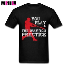XXXL You Play The Way You Practice Baseball Player Popular Men Tees Shirt Short Sleeve Father's Day Printed T Shirts Buy Online