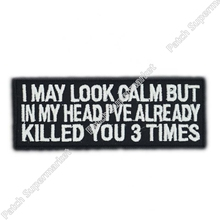 I MAY LOOK CALM I KILLED YOU 3 TIMES IN MY MIND PATCH Motorcycle MC EMBROIDERED Biker Vest hat cap punk applique iron on patch