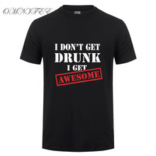 Summer Men T Shirt I don't Get Drunk I get Awesome T-shirt Funny Men Tops Casual Cotton Short Sleeve Wine Men Clothing OT-684