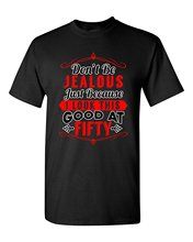 Don't Be Jealous Just Because I Look This Good At Fifty DT Adult T-Shirt TeeFashion T-Shirt Men Clothing