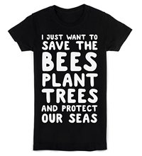 I Just Want To Save The Bees, Plant Trees And Protect Our Seas Women's T-Shirt Exercise Organic Cotton T Shirt Fashion Colorful(China)