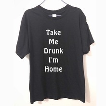 Take Me Drunk I'm Home Letters FUNNY Adult PRINTED T-shirt MENS T SHIRT Great gift TShirt Tee Unisex