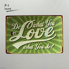 DL-DO what you love what you do Metal Plaque Vintage Bar Iron painting Retro House Cafe Tin Signs home Decor Gift Mix Order(China)