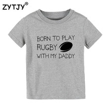 Born to play Rugby with Daddy Print Kids tshirt Boy Girl t shirt For Children Toddler Clothes Funny Top Tees Drop Ship Y-62(China)