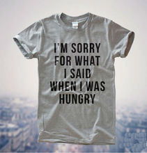 I'm Sorry for what I said when I was hungry Women T shirt Cotton Casual Funny Shirt For Lady White Gray Top Tee Hipster Z-192(China)