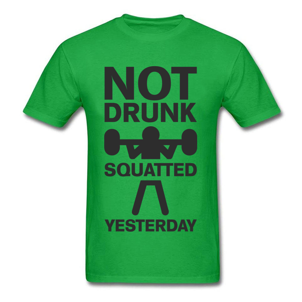 Design Top T-shirts Brand Crewneck Not Drunk. Squatted Yesterday 100% Cotton Men Tops T Shirt Crazy Short Sleeve Top T-shirts Not Drunk. Squatted Yesterday green